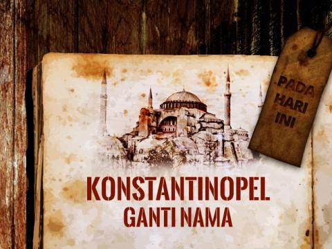 Hari ini: Konstantinopel Berganti Nama