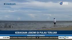 Kebiasaan Jokowi Saat Berada di Pulau Terluar Indonesia