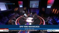 DPR yang Mahakuasa (6)
