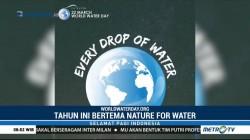 Nature for Water Jadi Tema Hari Air Sedunia Tahun Ini