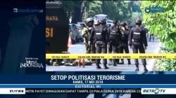 Setop Politisasi Terorisme