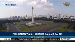 Perubahan Wajah Jakarta 6 Tahun Terakhir