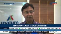 Ada Langkah Lanjutan untuk Selesaikan Transaksi 51% Saham Freeport