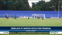 Pecat Sejumlah Pemain, Sriwijaya FC Bantah Kesulitan Finansial