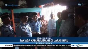 Tak Ada Kamar Mewah di Lapas Riau