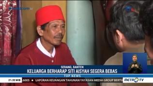 Keluarga Berharap Siti Aisyah Segera Bebas