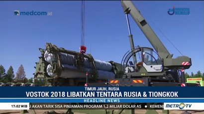 Vostok 2018 Libatkan Tentara Rusia dan Tiongkok
