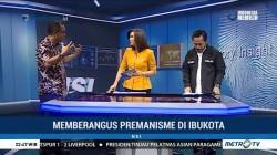 Memberangus Premanisme di Ibu Kota (4)