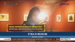 5 Hal yang Harus Diperhatikan Ketika di Museum