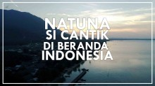 Natuna Si Cantik di Beranda Utara Indonesia