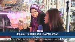 Jelajah Pasar Ikan Kota Pahlawan