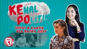 Kenal Politik: Sehat & Cantik Ala Ratna Listy  Part 1
