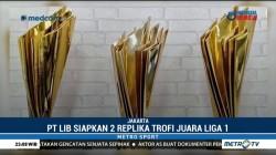 PT LIB Siapkan Dua Trofi Replika Juara Liga 1 2018