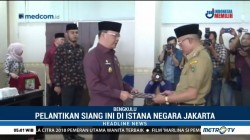 Presiden Lantik Gubernur Bengkulu Hari Ini
