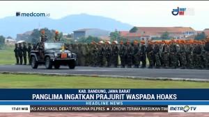 Panglima Ingatkan Prajurit TNI Tak Termakan Isu Hoaks