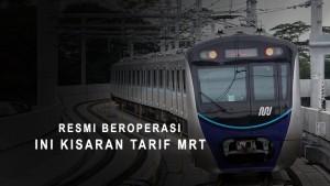 Resmi Beroperasi, Ini Kisaran Tarif MRT