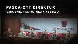 Pasca-OTT Direktur, Bagaimana Kinerja Krakatau Steel?
