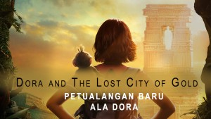 Dora and The Lost City Of Gold, Petualangan Baru Ala Dora