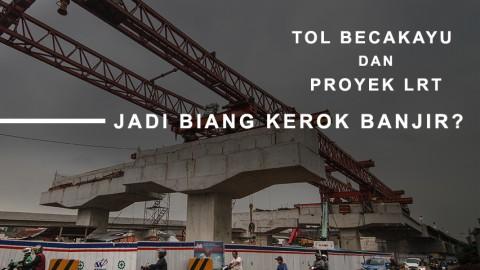 Tol Becakayu dan Proyek LRT Jadi Biang Kerok Banjir?