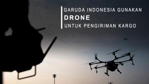 Garuda Indonesia Gunakan Drone Untuk Pengiriman Kargo