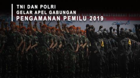 TNI Dan Polri Gelar Apel Gabungan Pengamanan Pemilu 2019