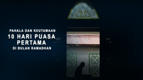 Pahala Dan Keutamaan 10 Hari Puasa Pertama Di Bulan Ramadhan