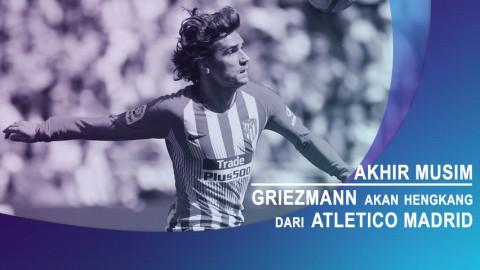 Akhir Musim, Griezmann Hengkang dari Atletico Madrid