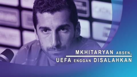 Mkhitaryan Absen, UEFA Enggan Disalahkan.