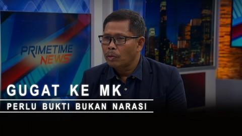 Highlight Primetime News - Gugat ke MK Perlu Bukti Bukan Narasi