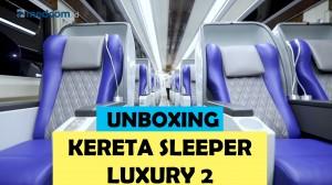 Unboxing Kereta Sleeper Luxury 2