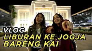 Vlog Liburan ke Yogyakarta Bareng KAI