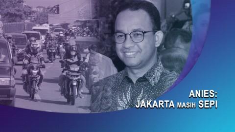 Anies: Jakarta Masih Sepi