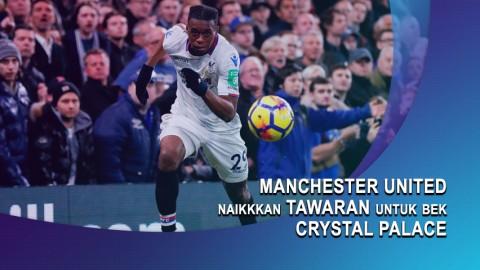 Manchester United Naikkan Tawaran untuk Bek Crystal Palace