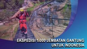 Ekspedisi 1.000 Jembatan Gantung Untuk Indonesia