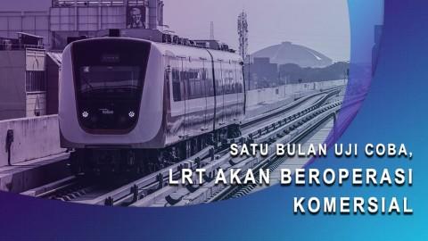 Setelah Satu Bulan Uji Coba, LRT Akan Beroperasi Komersial