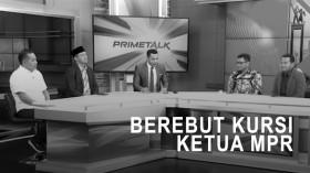 Highlight Prime Talk - Panas Berebut Kursi Ketua MPR