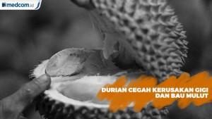 Durian Ternyata Bisa Atasi Kerusakan Gigi dan Bau Mulut