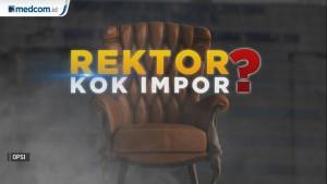 Highlight Opsi - Rektor Kok Impor?