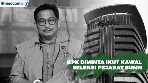 KPK Diminta Ikut Kawal Seleksi Calon Pejabat BUMN