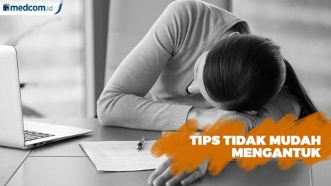 Yuk Simak Tips agar Tidak Mudah Mengantuk