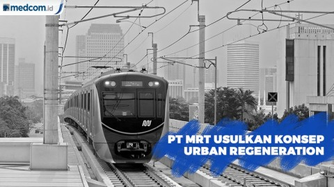 PT MRT Jakarta Usulkan Konsep Urban Regeneration