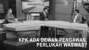 Highlight Prime Talk - KPK Ada Dewan Pengawas, Perlukah Waswas (1)