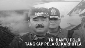TNI Bantu Polri Tangkap Pelaku Karhutla