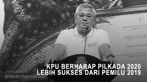 KPU Berharap Pilkada 2020 Bisa Lebih Sukses dari Pemilu 2019