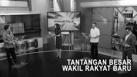 Highlight Prime Talk - Tantangan Besar Wakil Rakyat Baru