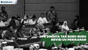 DPR Diminta Tak Buru-Buru Revisi UU Perikanan