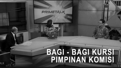 Highlight Prime Talk - Bagi - Bagi Kursi Pimpinan Komisi