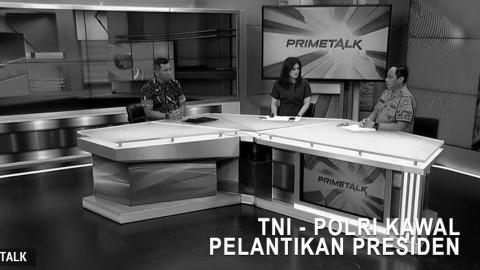 Highlight Prime Talk - TNI-Polri Kawal Pelantikan Presiden