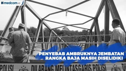 Penyebab Ambruknya Jembatan Rangka Baja Masih Dalam Penyelidikan