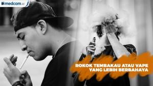 Rokok Tembakau atau Vape yang Lebih Berbahaya?